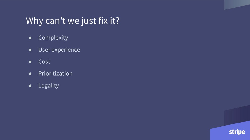 Why can't we just fix it? ● Complexity ● User e...
