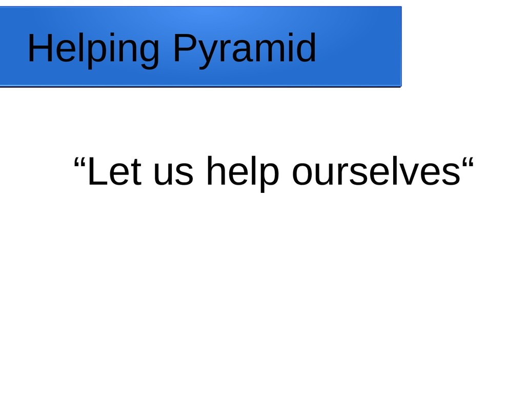 """Helping Pyramid """"Let us help ourselves"""""""