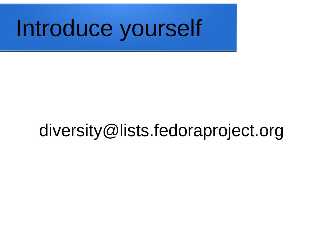 Introduce yourself diversity@lists.fedoraprojec...