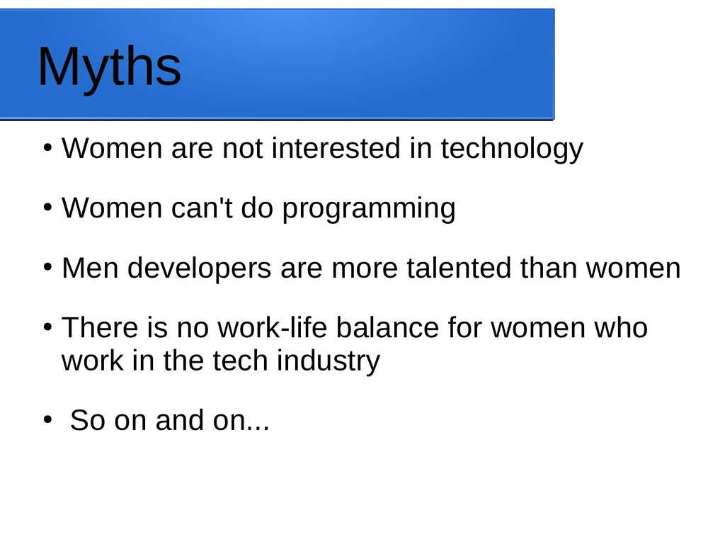 Myths ● Women are not interested in technology ...