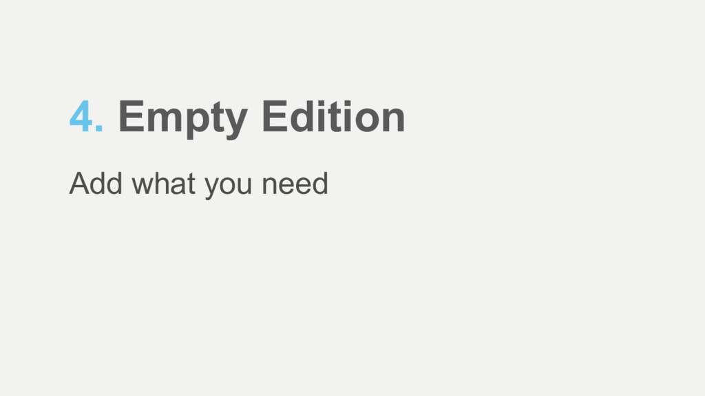 4. Empty Edition Add what you need