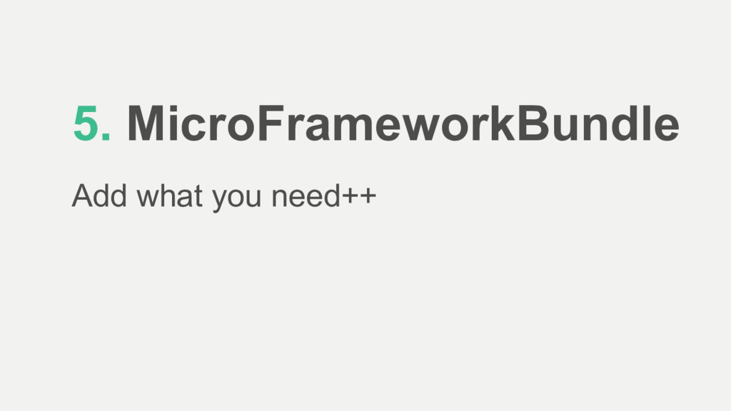 5. MicroFrameworkBundle Add what you need++