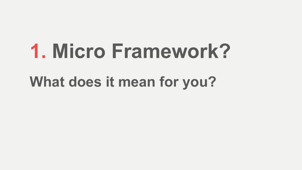 1. Micro Framework? What does it mean for you?