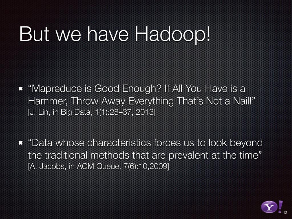 "But we have Hadoop! ""Mapreduce is Good Enough? ..."