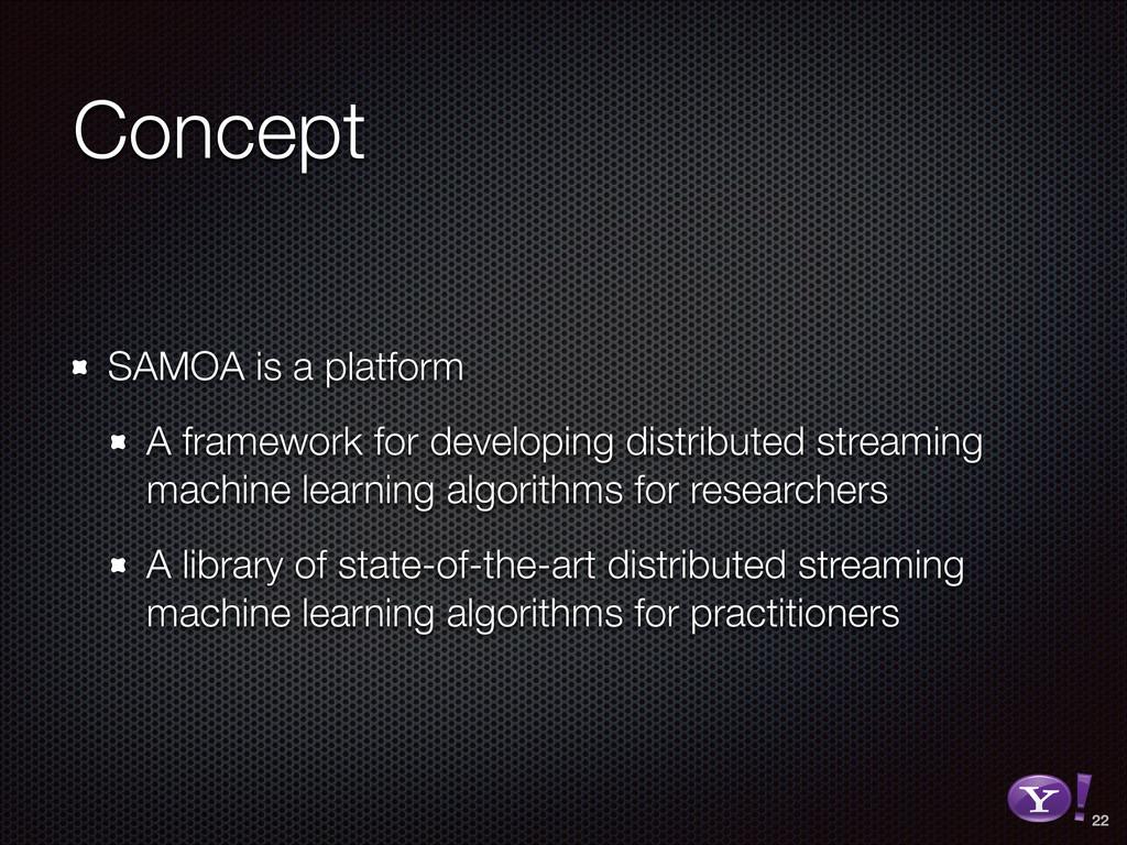 Concept SAMOA is a platform A framework for dev...