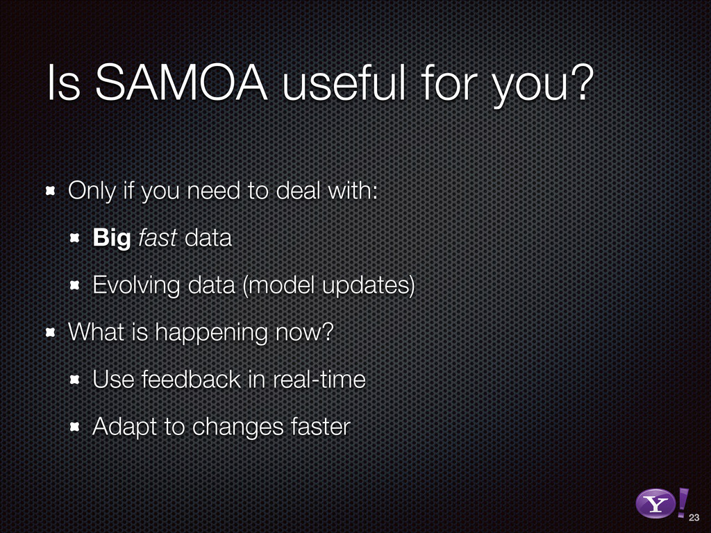 Is SAMOA useful for you? Only if you need to de...