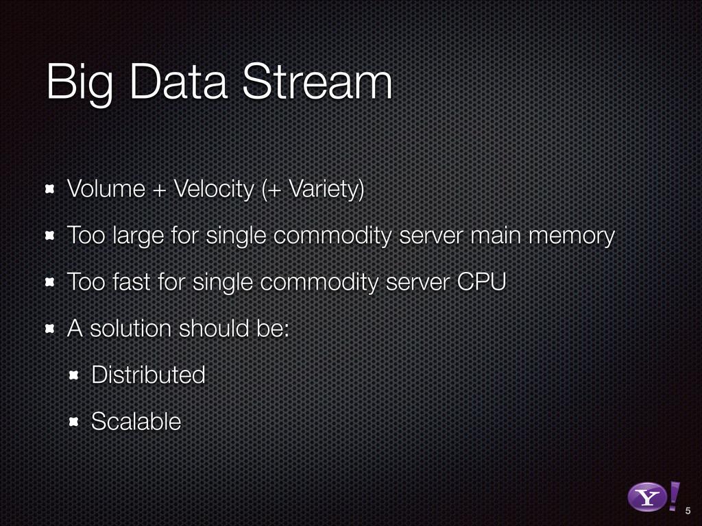 Big Data Stream Volume + Velocity (+ Variety) T...