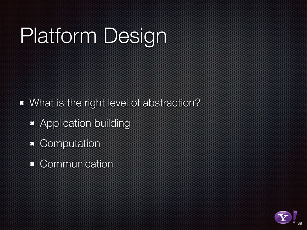 Platform Design What is the right level of abst...