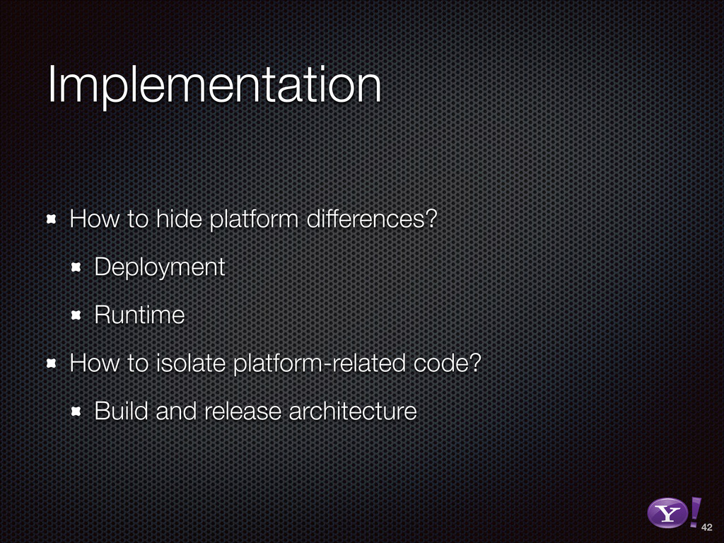 Implementation How to hide platform differences...