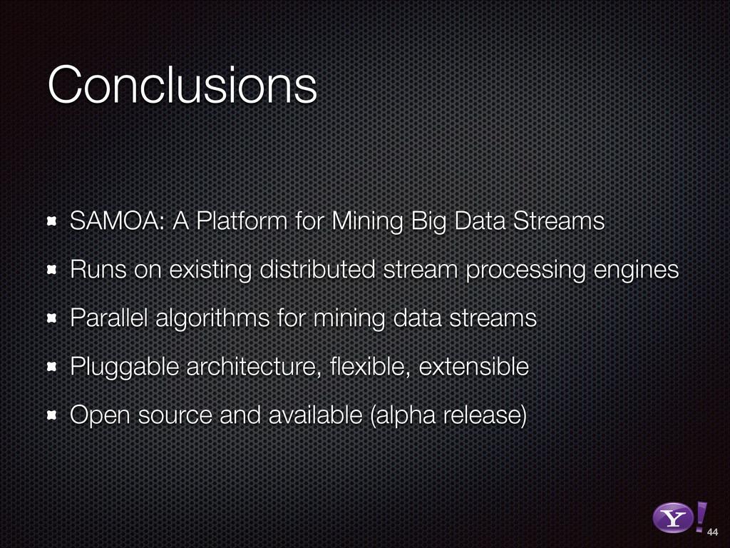 Conclusions SAMOA: A Platform for Mining Big Da...