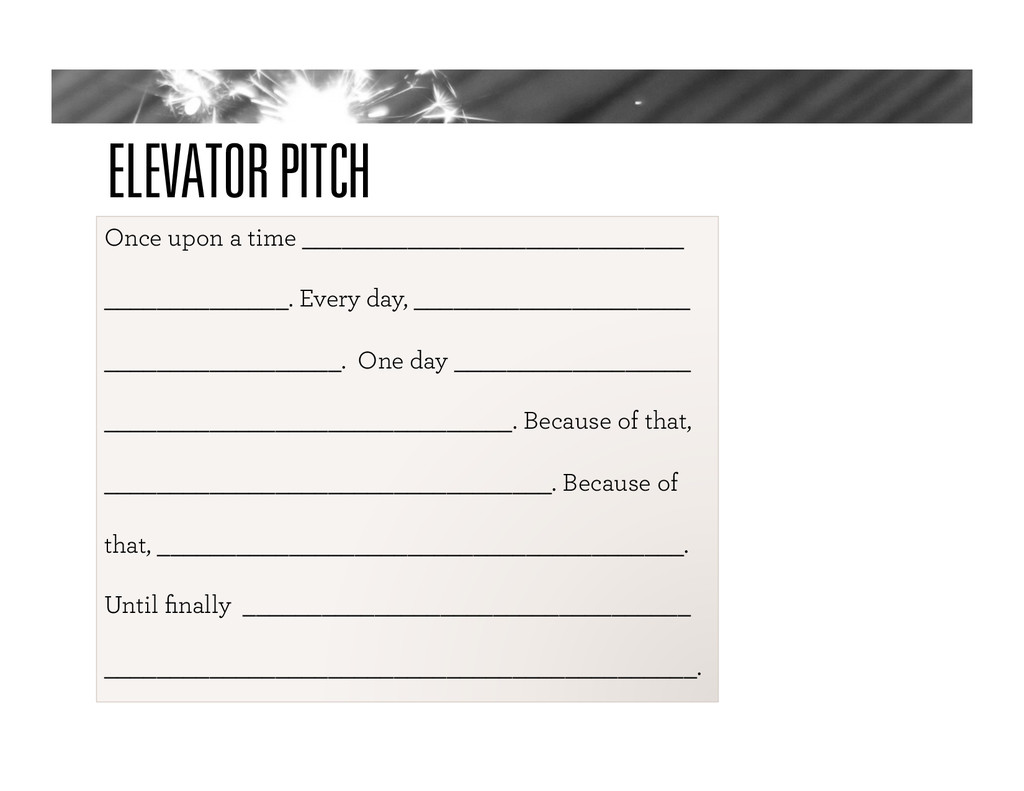 ELEVATOR PITCH Once upon a time _______________...