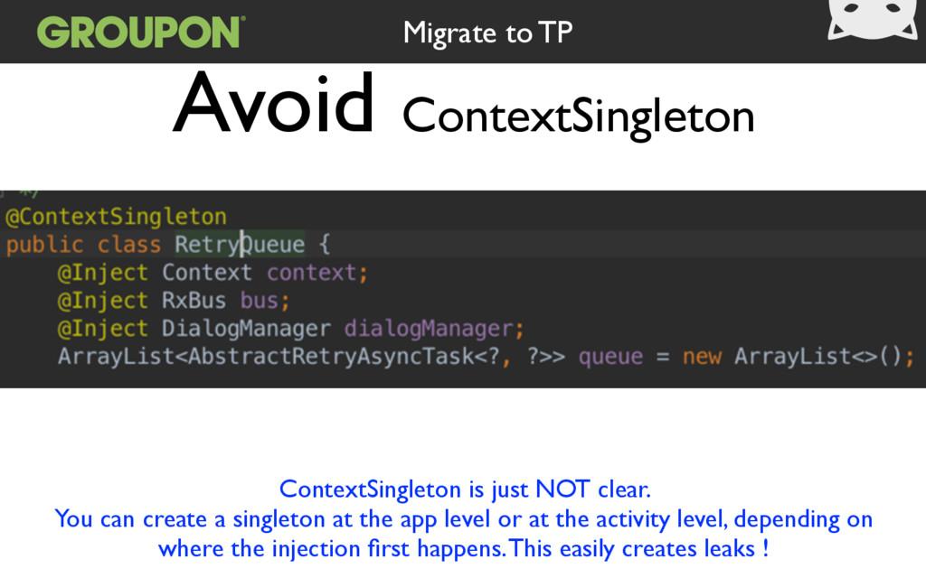 Avoid ContextSingleton Migrate to TP ContextSin...