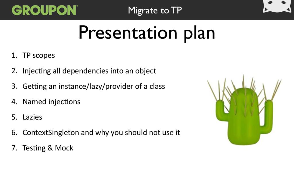 Presentation plan 1. TP scopes  2. Injec/ng ...
