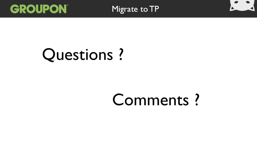 Questions ? Migrate to TP Comments ?
