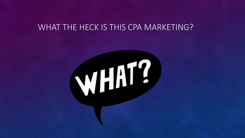 WHAT THE HECK IS THIS CPA MARKETING?