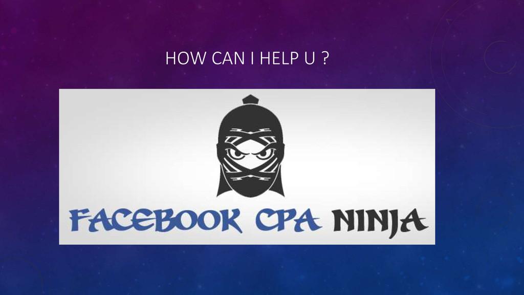 HOW CAN I HELP U ?