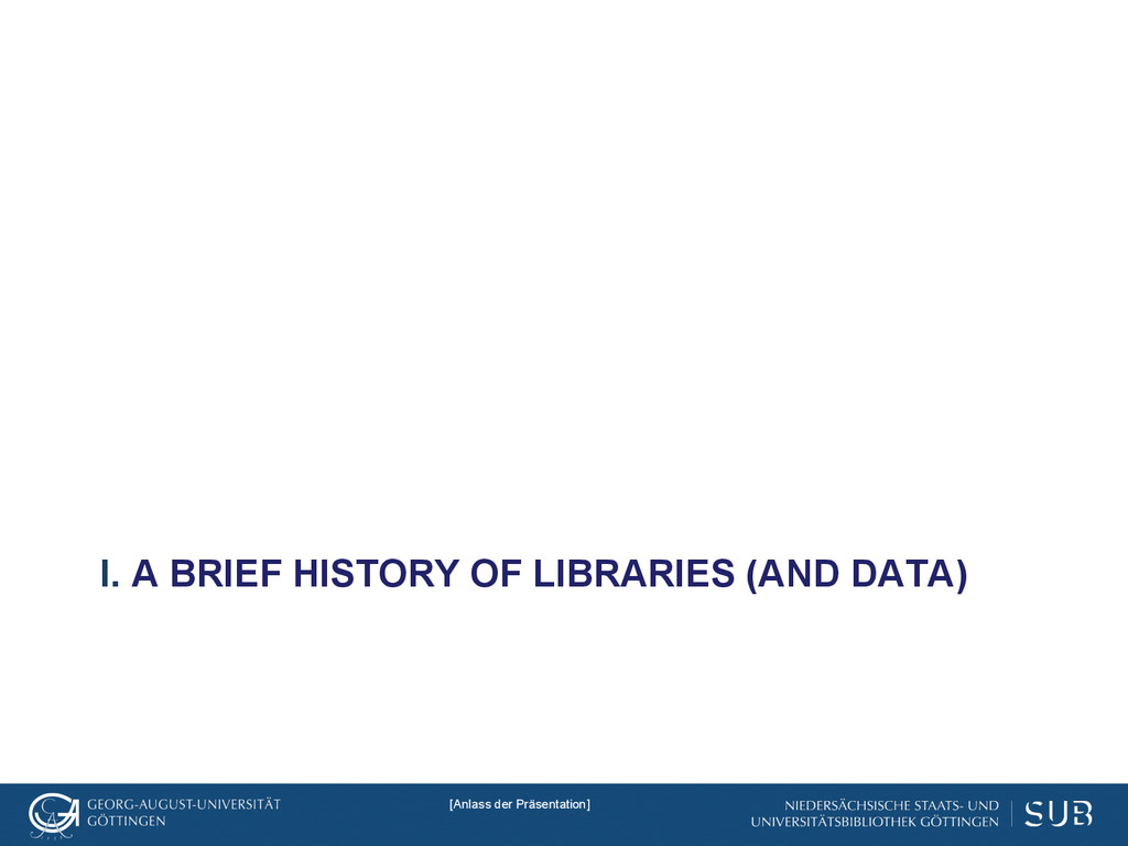 I. A BRIEF HISTORY OF LIBRARIES (AND DATA) [Anl...