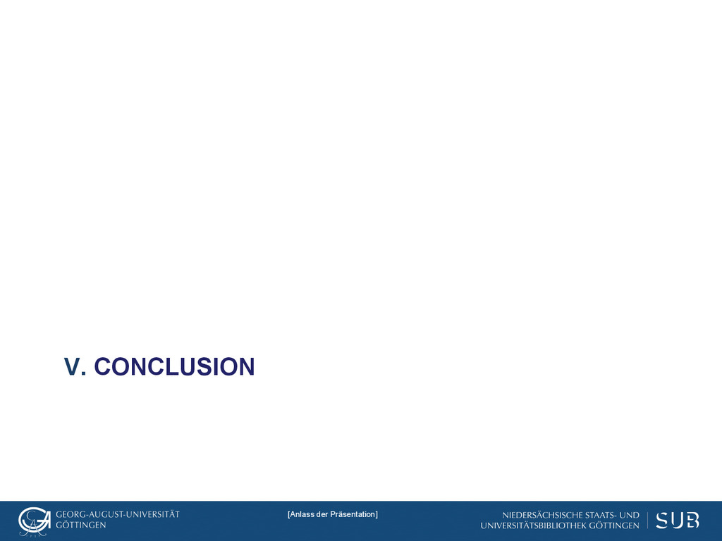 V. CONCLUSION [Anlass der Präsentation]