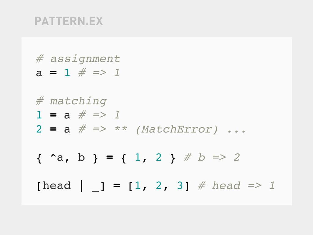 # assignment a = 1 # => 1 # matching 1 = a # =>...