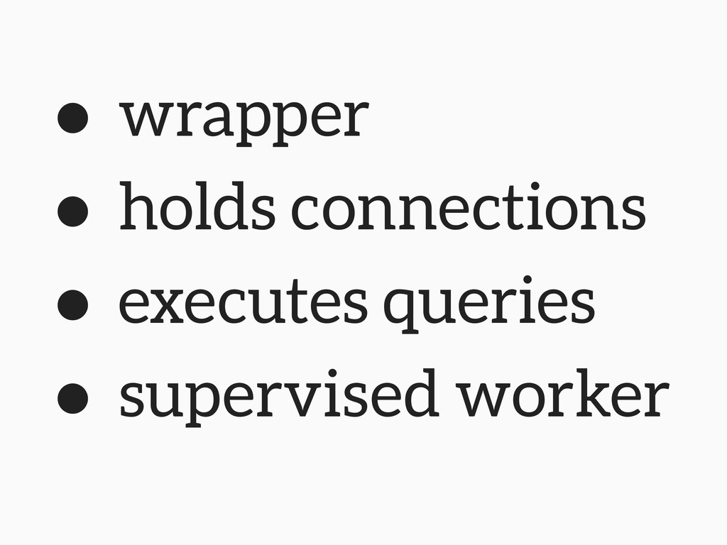 • wrapper • holds connections • executes querie...