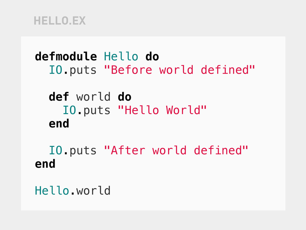 """defmodule Hello do IO.puts """"Before world define..."""