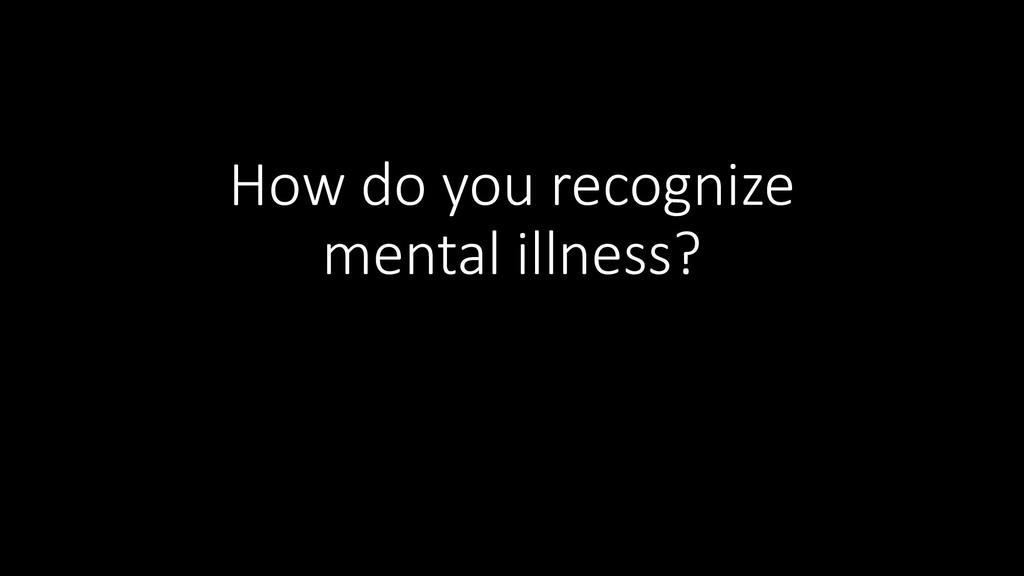 How do you recognize mental illness?