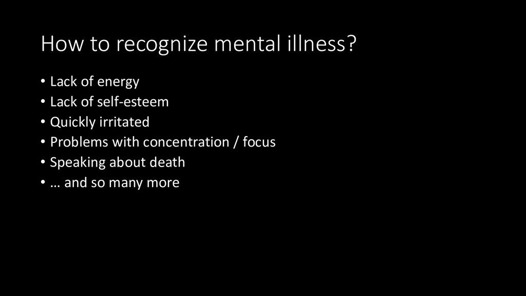 How to recognize mental illness? • Lack of ener...
