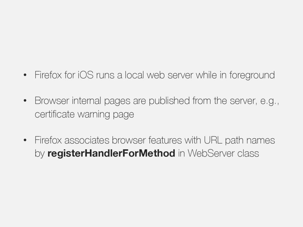 • Firefox for iOS runs a local web server while...