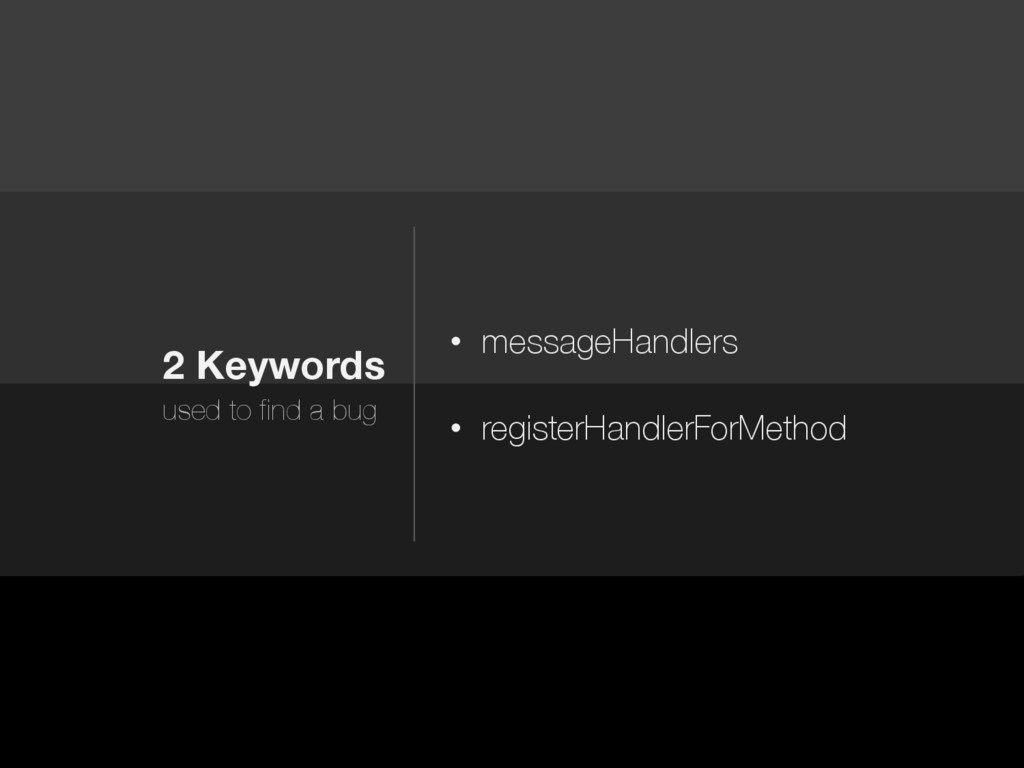 2 Keywords used to find a bug • messageHandlers...