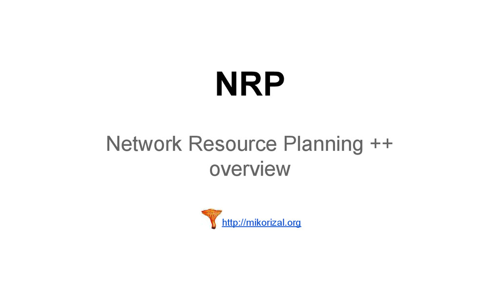 NRP Network Resource Planning ++ overview http:...