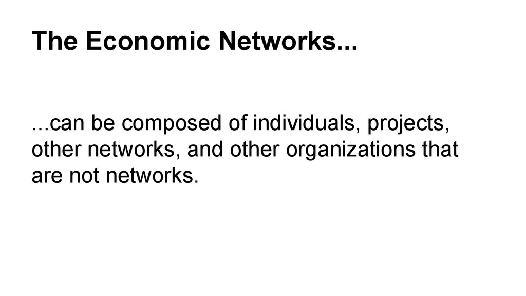 The Economic Networks... ...can be composed of ...