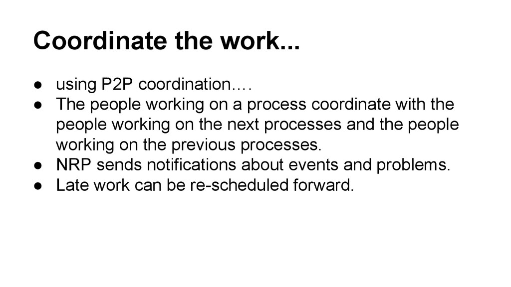 Coordinate the work... ● using P2P coordination...