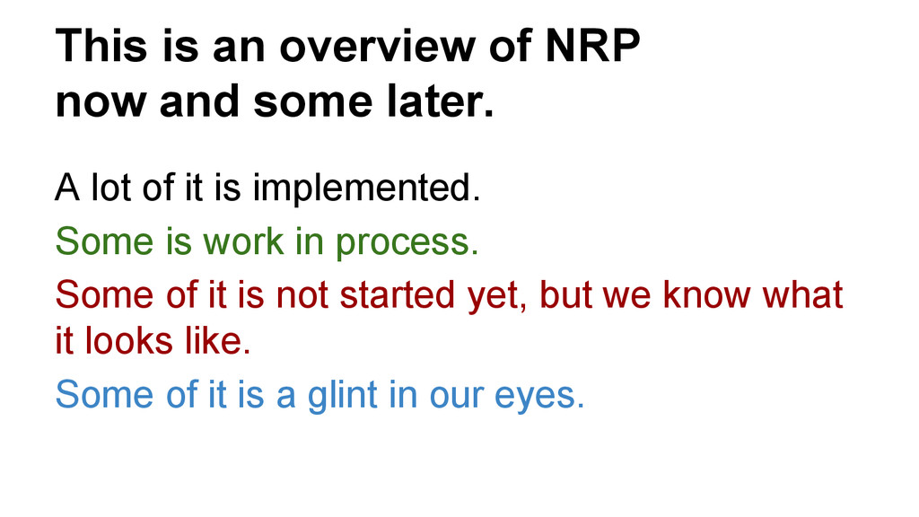 This is an overview of NRP now and some later. ...