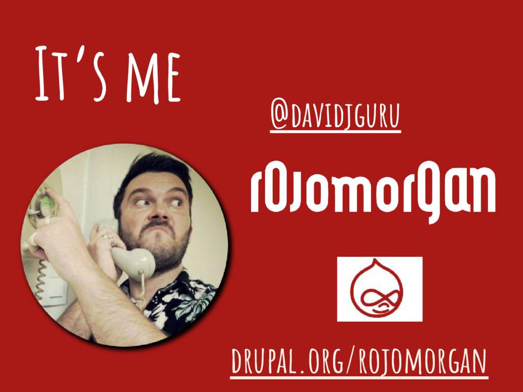 It's me @davidjguru drupal.org/rojomorgan