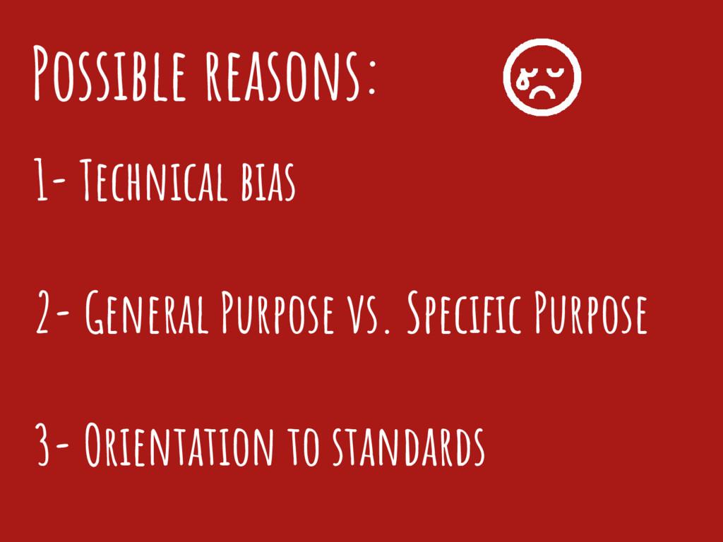 1- Technical bias 2- General Purpose vs. Specif...