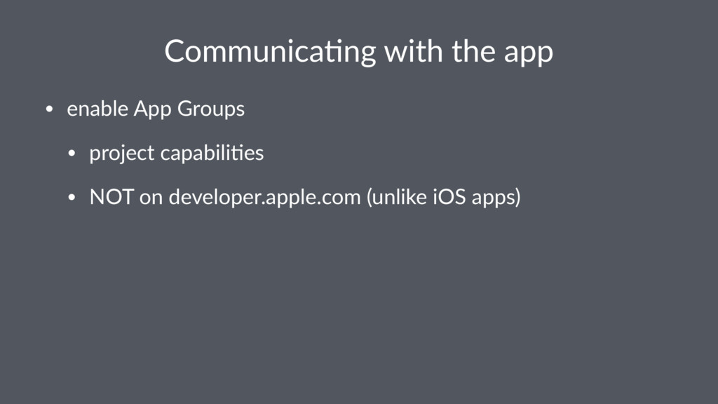 Communica)ng with the app • enable App Groups •...
