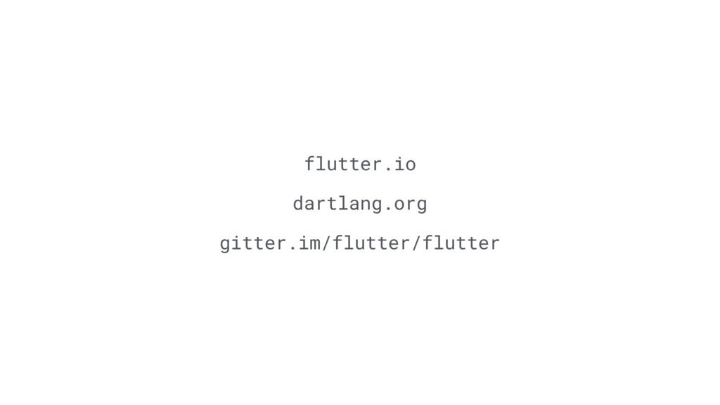 flutter.io dartlang.org gitter.im/flutter/flutt...