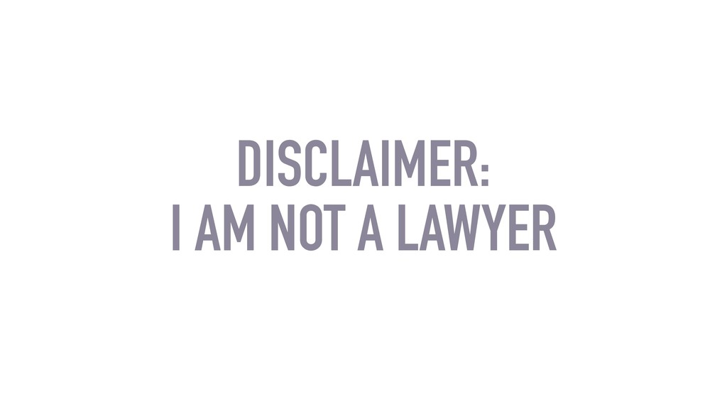 DISCLAIMER: I AM NOT A LAWYER