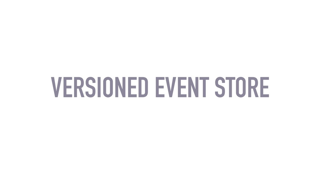 VERSIONED EVENT STORE