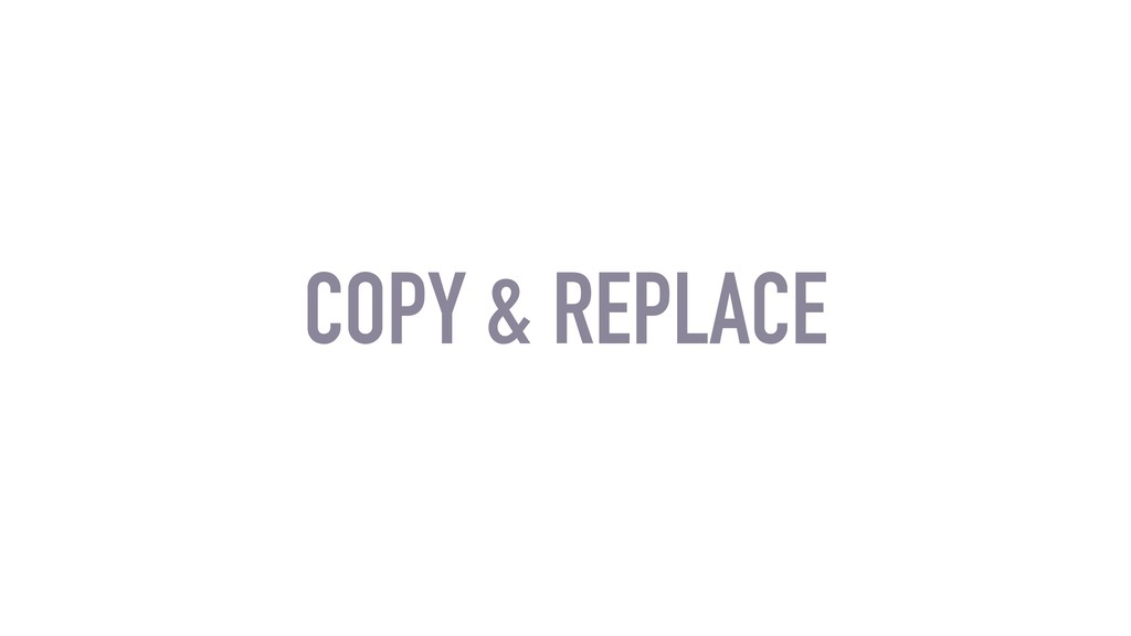 COPY & REPLACE