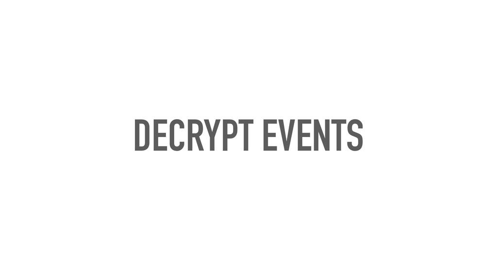 DECRYPT EVENTS