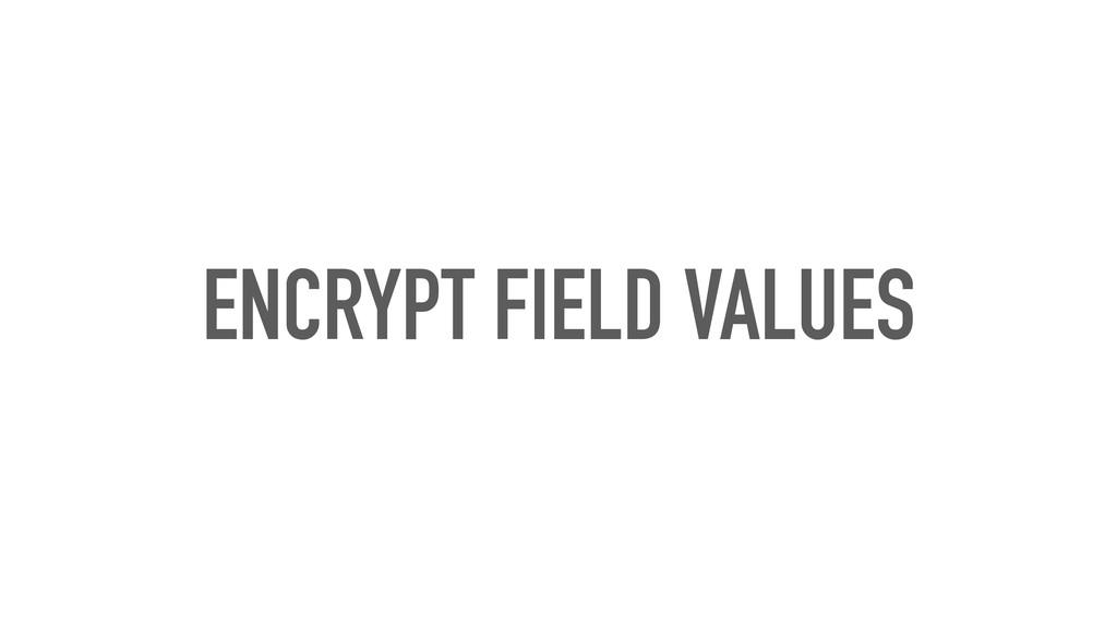 ENCRYPT FIELD VALUES
