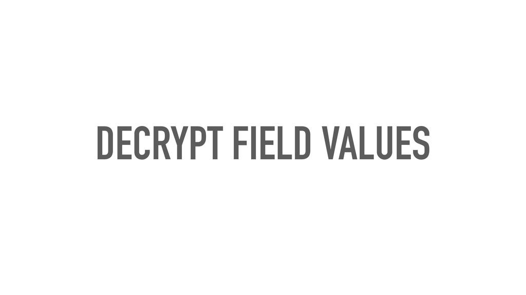 DECRYPT FIELD VALUES