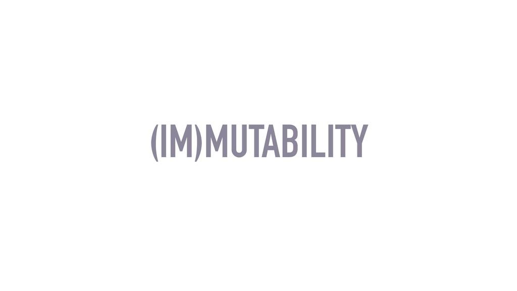 (IM)MUTABILITY