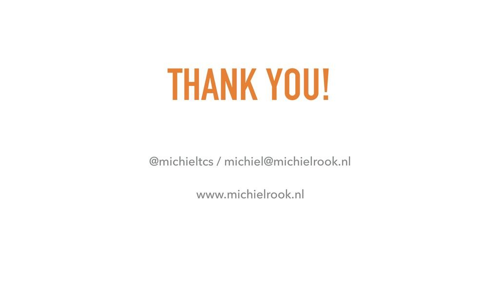 THANK YOU! @michieltcs / michiel@michielrook.nl...
