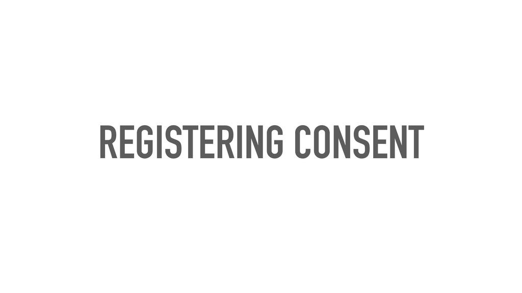 REGISTERING CONSENT