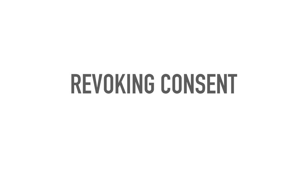 REVOKING CONSENT