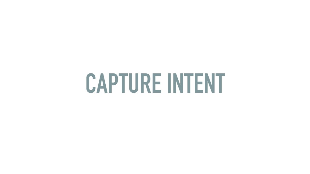 CAPTURE INTENT