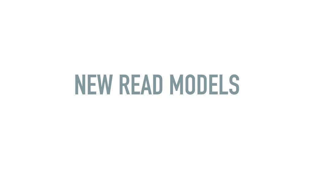 NEW READ MODELS