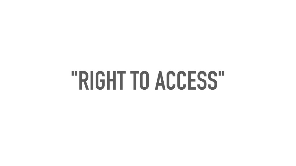 """RIGHT TO ACCESS"""